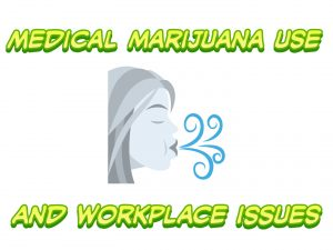 Medical Marijuana Use and Workplace Issues