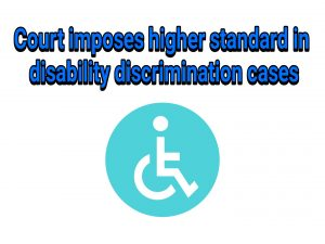Heightened standard in disability discrimination cases
