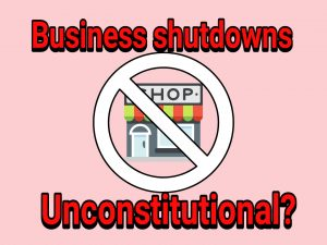 Are business shutdown orders unconstitutional?