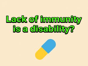 Lack of immunity is a disability?