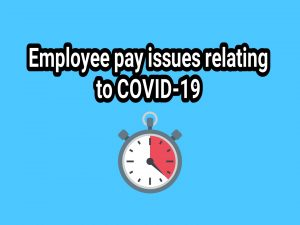 Employee pay issues relating to COVID-19