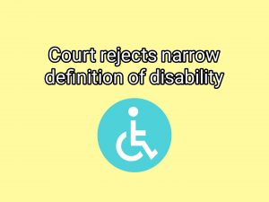 Court rejects narrow definition of disability under the ADA